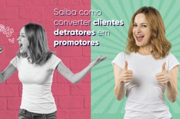 Como converter clientes detratores em promotores
